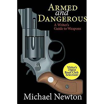 Armed and Dangerous A Writers Guide to Weapons door Newton & Michael