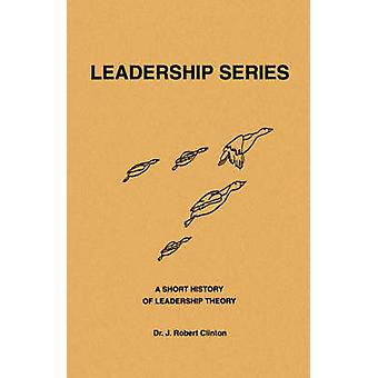 A Short History of Leadership Theory by Clinton & J. Robert