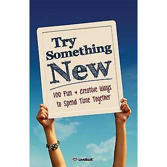 Try Something New 100 Fun  Creative Ways to Spend Time Together by Lovebook