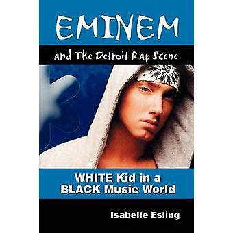 Eminem and the Detroit Rap Scene von Esling & Isabelle