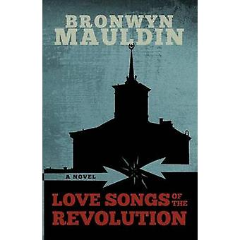 Love Songs of the Revolution by Mauldin & Bronwyn