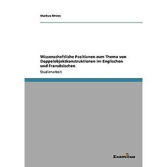 Wissenschaftliche Positionen zum Thema von Doppelobjektkonstruktionen im Englischen und Franzsischen by Mross & Markus