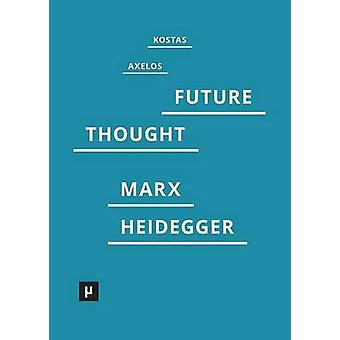 Introduction to a Future Way of Thought On Marx and Heidegger by Axelos & Kostas