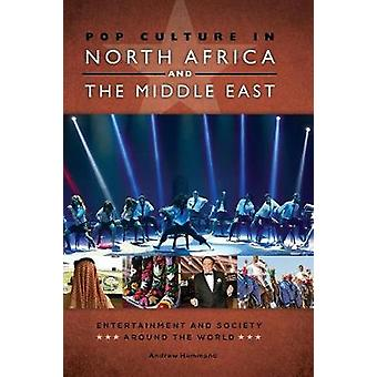 Pop Culture in North Africa and the Middle East Entertainment and Society around the World by Hammond & Andrew