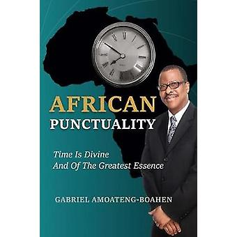 African Punctuality Time Is Divine And Of The Greatest Essence by AmoatengBoahen & Gabriel