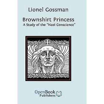 Brownshirt Princess A Study of the Nazi Conscience by Gossman & Lionel