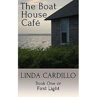 The Boat House Cafe Book One of First Light by Cardillo & Linda