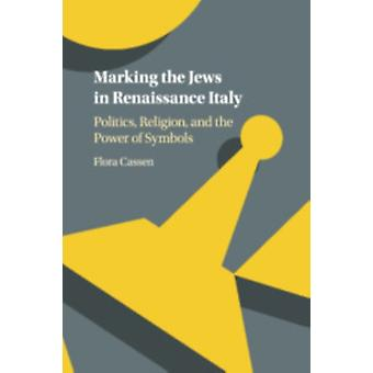 Marking the Jews in Renaissance Italy by Flora Cassen