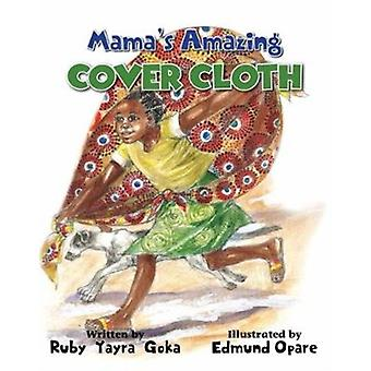 Mamas Amazing Cover Cloth by Ruby Yayra Goka & Illustrated by Edmund Opare