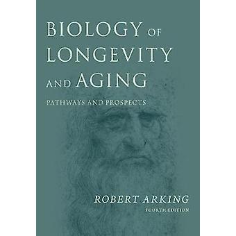 Biology of Longevity and Aging - Pathways and Prospects de Robert Arki