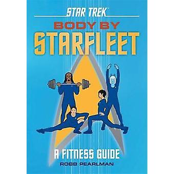 Star Trek - Body by Starfleet - A Fitness Guide by Robb Pearlman - 9780