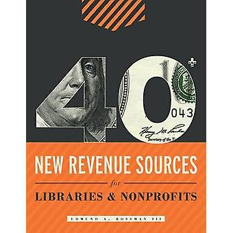 40+ New Revenue Sources for Libraries and Nonprofits by III Rossman -