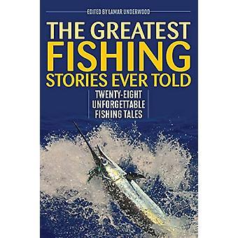 Größte Angelgeschichten jemals erzählt - Achtundzwanzig unvergessliche Fishin