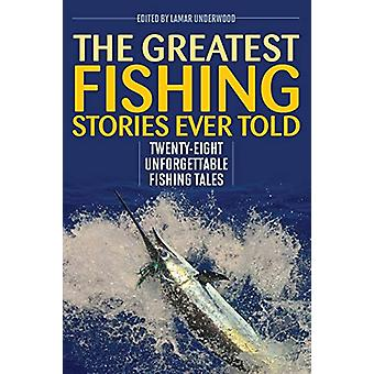 Greatest Fishing Stories Ever Told - Twenty-Eight Unforgettable Fishin