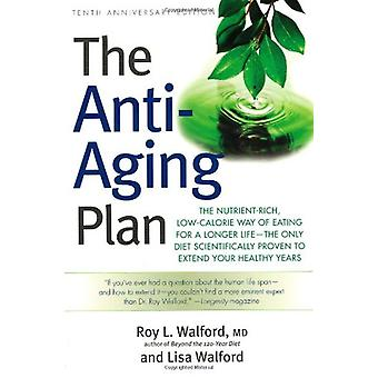 The Anti-Aging Plan - The Nutrient-Rich - Low-Calorie Way of Eating fo