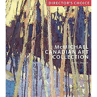 McMichael Canadian Art Collection - Director's Choice by Ian A. C. Dej