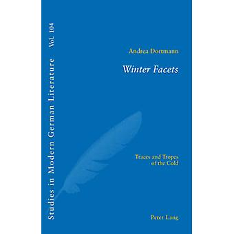 Winter Facets - Traces and Tropes of the Cold by Andrea Dortmann - 978