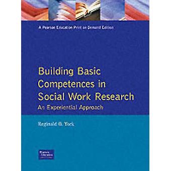 Building Basic Competencies in Social Work Research  An Experiential Approach by Reginald O York