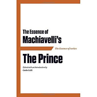 The Essence of Machiavelli: The Prince