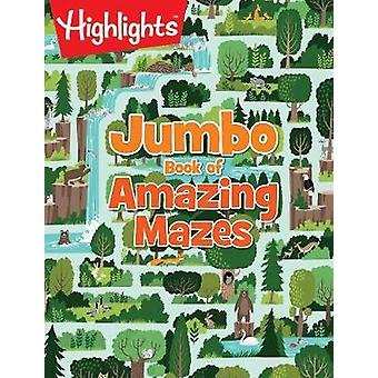 Jumbo Book of Amazing Mazes by Created by Highlights