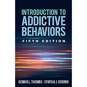 Introduction to Addictive Behaviors - Fifth Edition by Dennis L. Thom