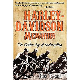 Harley-Davidson Memories - The Golden Age of Motorcycling by Bob Tyson