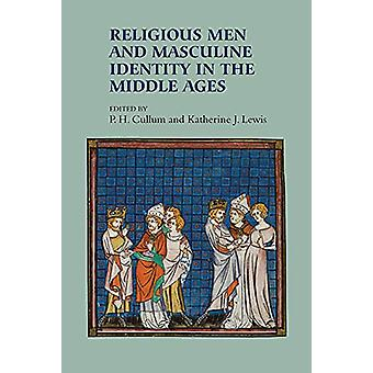 Religious Men and Masculine Identity in the Middle Ages by P.h. Cullu