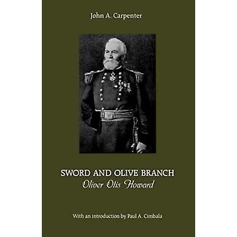 Sword and Olive Branch - Oliver Otis Howard by John Carpenter - 978082