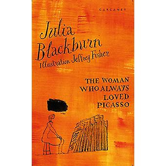 The Woman Who Always Loved Picasso by Julia Blackburn - 9781784109189
