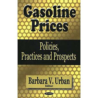 Gasoline Prices  Policies Practices amp Prospects by Edited by Barbara V Urban