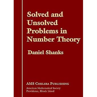 Solved and Unsolved Problems in Number Theory by Daniel Shanks