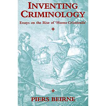 Inventing Criminology - Essays on the Rise of 'Homo Criminalis' by Pie