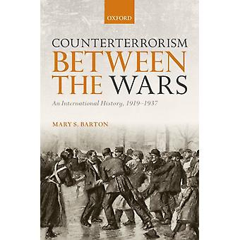 Counterterrorism Between the Wars  An International History 19191937 by Mary S Barton