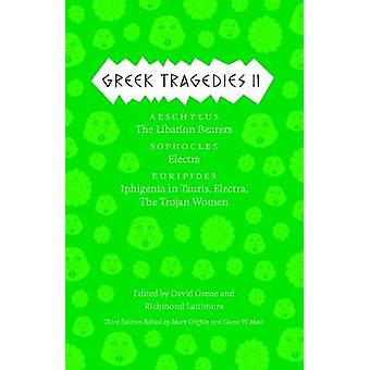 Greek Tragedies 2 - Aeschylus: The Libation Bearers; Sophocles: Electra; Euripides: Iphigenia among the Taurians Electra The Trojan Women