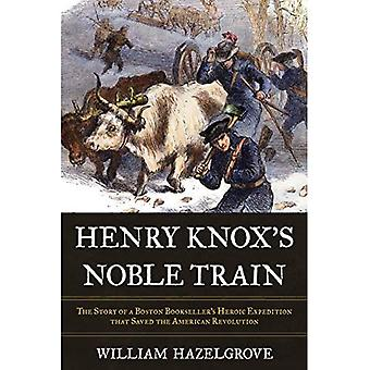 Henry Knox's Noble Train: The Story of a Boston Bookseller's Heroic Expedition that Saved the American Revolution