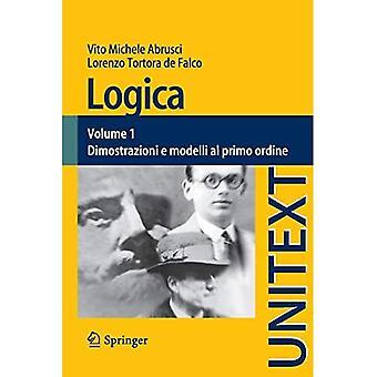Logica: Volume 1 - Dimostrazioni E Modelli Al Primo Ordine (Unitext / La� Matematica Per Il 3+2)
