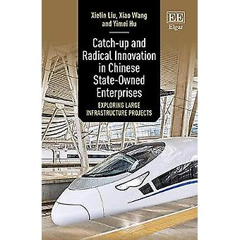 Catch-up and Radical Innovation in Chinese State-Owned Enterprises - Exploring Large Infrastructure Projects