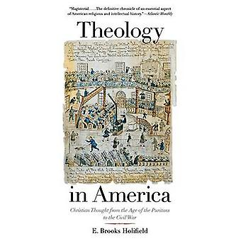 Theology in America - Christian Thought from the Age of the Puritans t