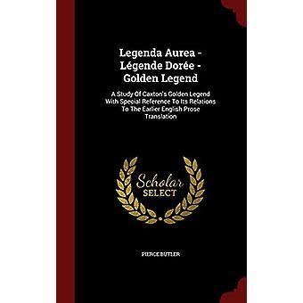 Legenda Aurea - Legende Doree - Golden Legend - A Study of Caxton's Go