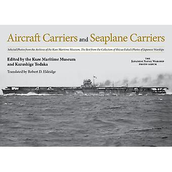 Aircraft Carriers and Seaplane Carriers by Edited by Kure Maritime Museum
