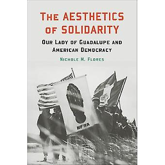 The Aesthetics of Solidarity Our Lady of Guadalupe and American Democracy Moral Traditions series