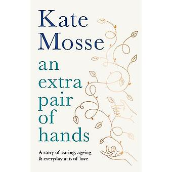 An Extra Pair of Hands A story of caring ageing and everyday acts of love