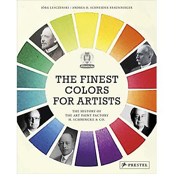 The Finest Colors for Artists  The History of the Art Paint Factory H. Schmincke amp Co. by Jorge Lesczenski & Andrea Schneider Braunberger