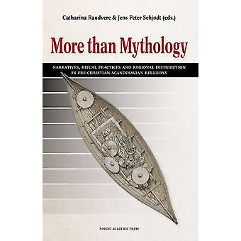 More than Mythology  Narratives Ritual Practices and Regional Distribution in PreChristian Scandinavian Religions by Edited by Catharina Raudvere & Edited by Jens Peter Schjodt
