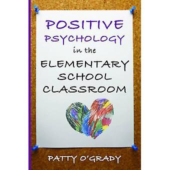 Positiv psykologi i grundskole klasseværelse af Patty O'Gra
