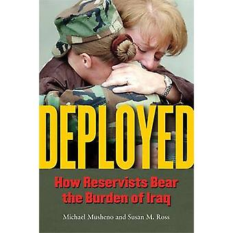Deployed - How Reservists Bear the Burden of Iraq by Michael Musheno -