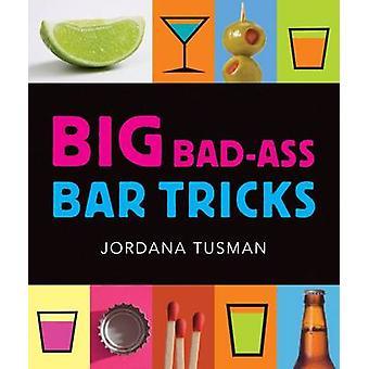 Big Bad-Ass Bar Tricks by Jordana Tusman - 9780762439560 Book