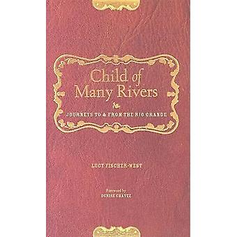 Child of Many Rivers - Journeys to and from the Rio Grande by Lucy Fis