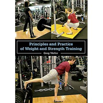 Principles and Practice of Weight and Strength Training by Greg Welle