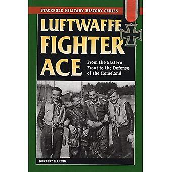 Luftwaffe Fighter Ace: Från östfronten till försvar av hemlandet (Smhs) (Stackpole militär historia)